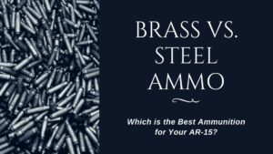 Brass vs. Steel Ammo – Which is the Best Ammunition for Your Gun