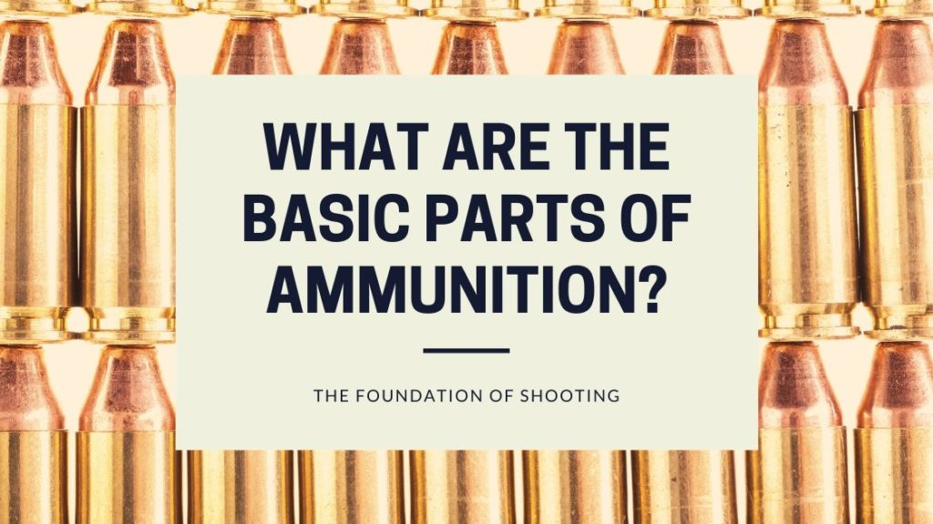 What Are the Basic Parts of Ammunition - Blog Post Guide