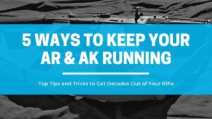 5 Ways to Keep your AR and AK Running